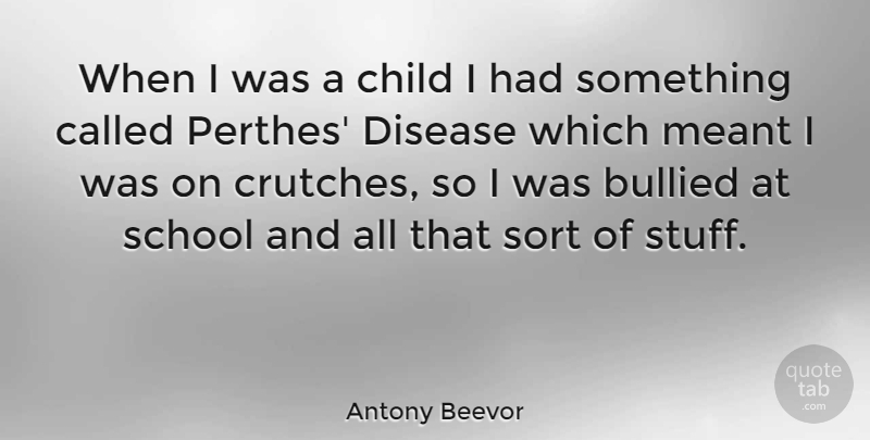 Antony Beevor Quote About Children, School, Disease: When I Was A Child...