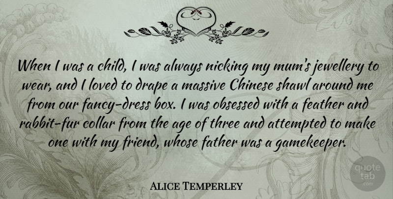 Alice Temperley Quote About Age, Attempted, Chinese, Collar, Drape: When I Was A Child...
