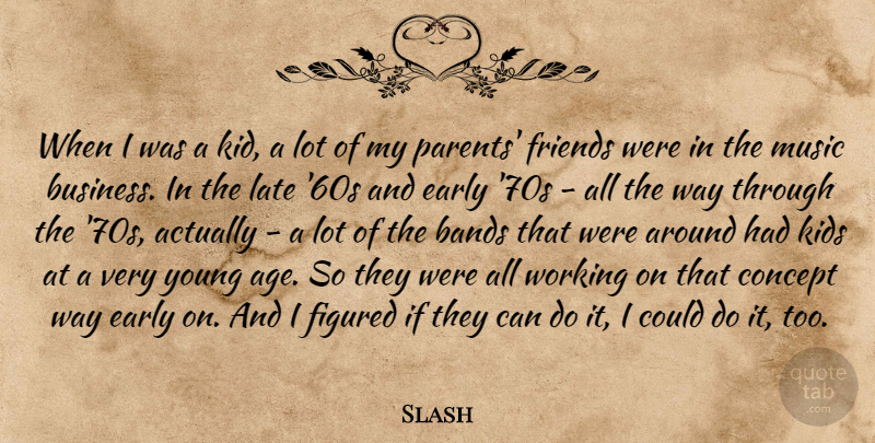 Slash Quote About Kids, Parent, Age: When I Was A Kid...