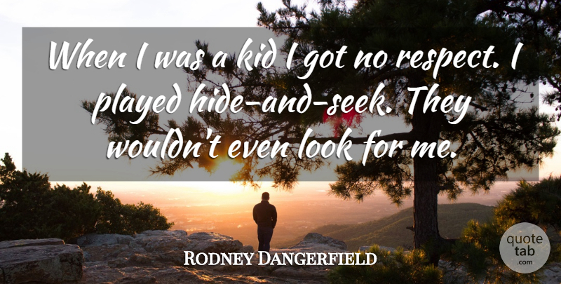 Rodney Dangerfield When I Was A Kid I Got No Respect I Played Hide