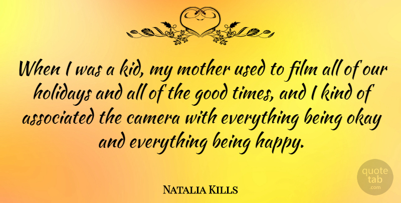 Natalia Kills Quote About Associated, Camera, Good, Holidays, Okay: When I Was A Kid...