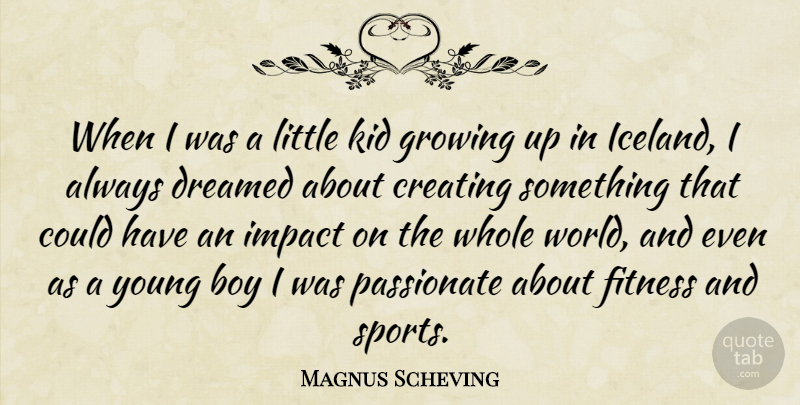 Magnus Scheving When I Was A Little Kid Growing Up In Iceland I