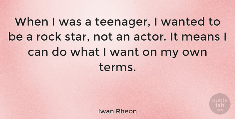Iwan Rheon Quote About Means: When I Was A Teenager...
