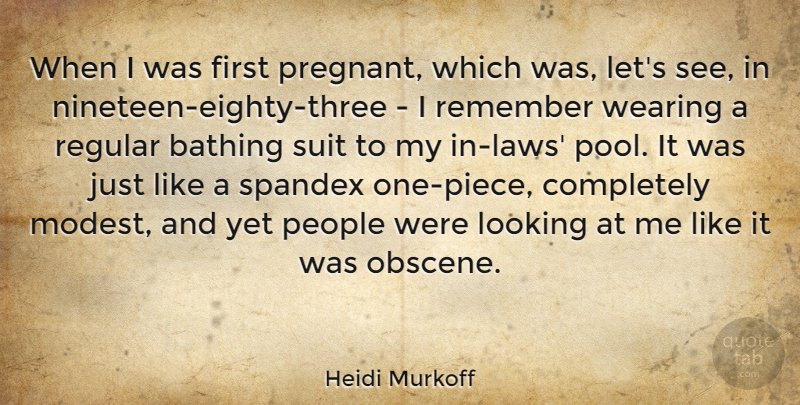 Heidi Murkoff Quote About People, Regular, Suit, Wearing: When I Was First Pregnant...