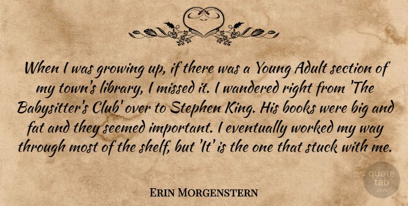 Erin Morgenstern Quote About Adult, Books, Eventually, Growing, Missed: When I Was Growing Up...