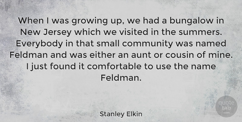 Stanley Elkin Quote About Cousin, Either, Everybody, Found, Growing: When I Was Growing Up...