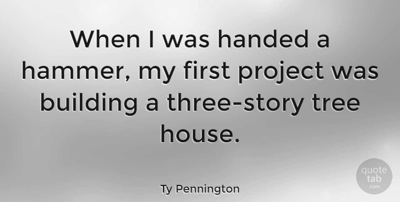 Ty pennington when i was handed a hammer my first for Building a house quotes