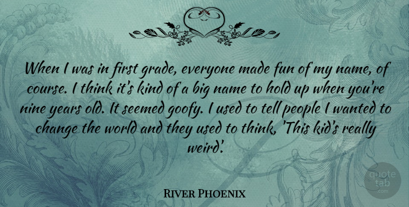 River Phoenix Quote About Change, Fun, Kids: When I Was In First...
