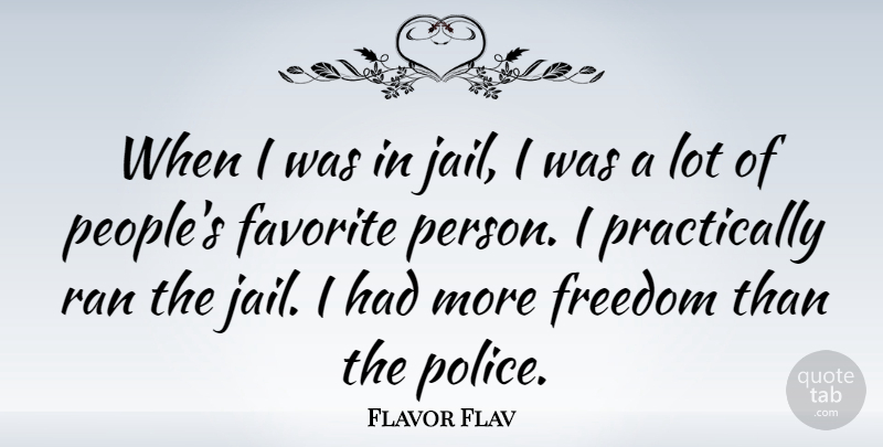 Flavor Flav Quote About Jail, People, Police: When I Was In Jail...