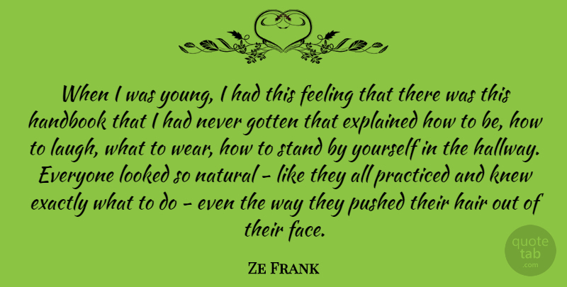 Ze Frank Quote About Exactly, Explained, Feeling, Gotten, Handbook: When I Was Young I...