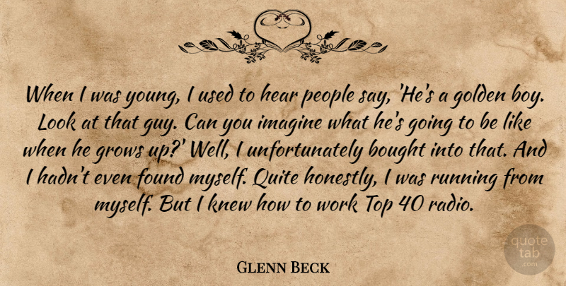 Glenn Beck Quote About Bought, Found, Golden, Grows, Hear: When I Was Young I...
