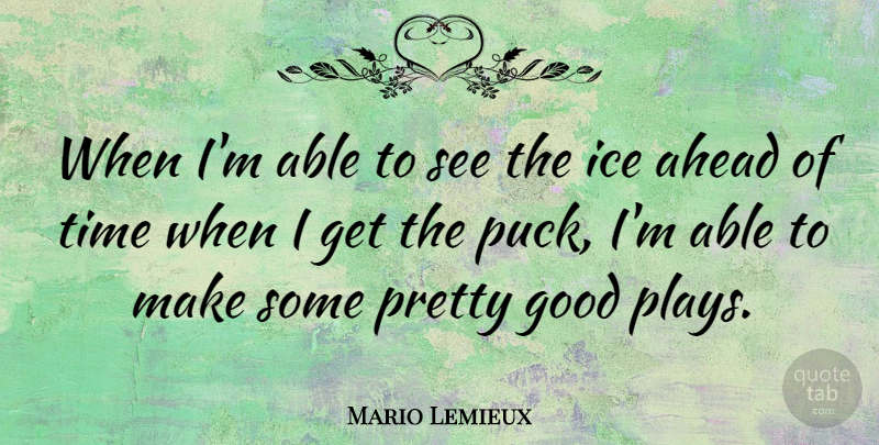 Mario Lemieux Quote About Hockey, Play, Ice: When Im Able To See...