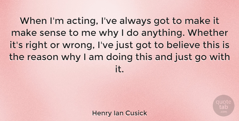 Henry Ian Cusick Quote About Believe, Acting, Reason Why: When Im Acting Ive Always...