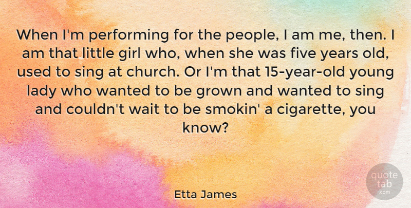 Etta James Quote About Girl, Years, People: When Im Performing For The...