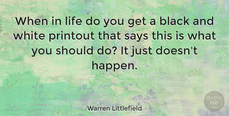 Warren Littlefield Quote About Life, Says, White: When In Life Do You...