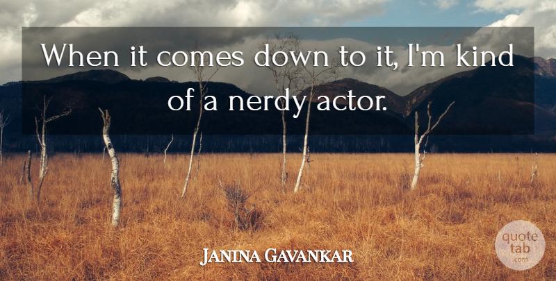 Janina Gavankar When It Comes Down To It Im Kind Of A Nerdy Actor