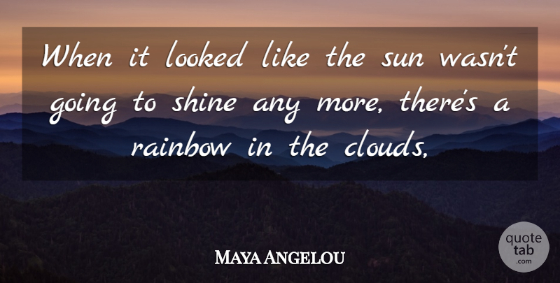 Maya Angelou When It Looked Like The Sun Wasnt Going To Shine Any
