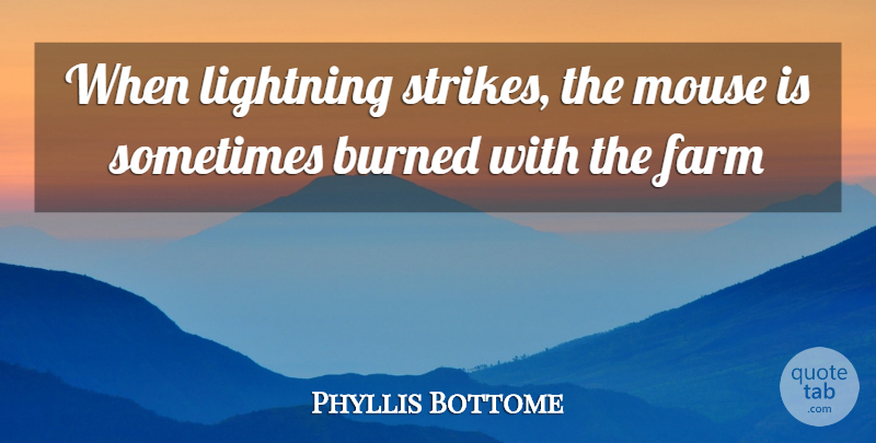 Phyllis Bottome Quote About Lightning, Innocence, Sometimes: When Lightning Strikes The Mouse...