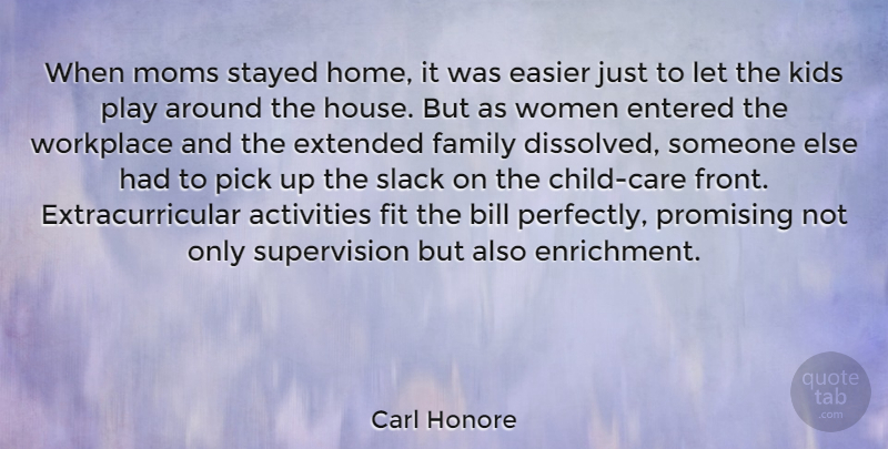 Carl Honore Quote About Activities, Bill, Easier, Entered, Extended: When Moms Stayed Home It...