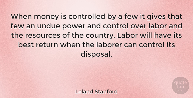 Leland Stanford Quote About Country, Giving, Return: When Money Is Controlled By...
