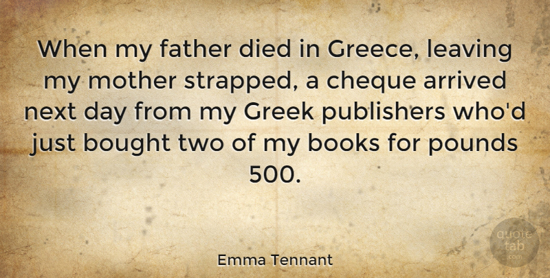 Emma Tennant Quote About Arrived, Books, Bought, Cheque, Died: When My Father Died In...