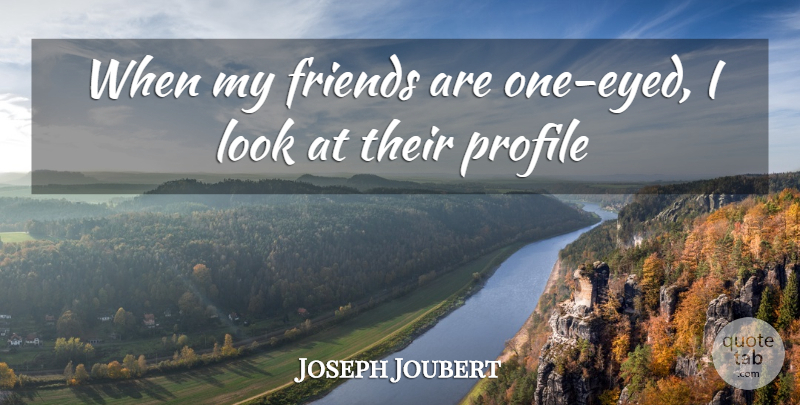 Joseph Joubert Quote About Friends Or Friendship, Profile: When My Friends Are One...