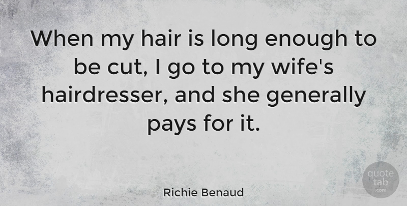 Richie Benaud When my hair is long enough to be cut, I go
