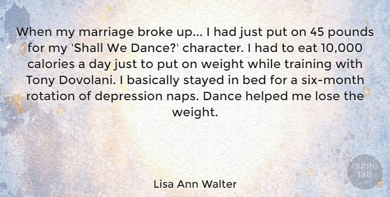 Lisa Ann Walter Quote About Basically, Bed, Broke, Calories, Depression: When My Marriage Broke Up...