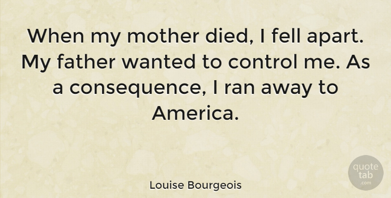 Louise Bourgeois Quote About Fell, Ran: When My Mother Died I...