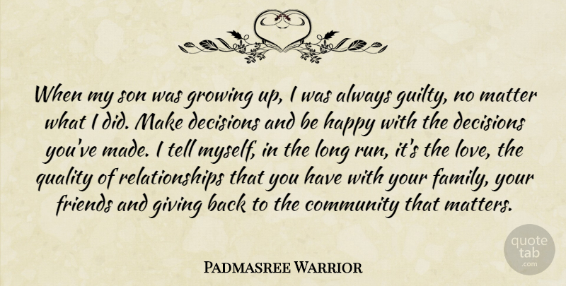 Padmasree Warrior Quote About Community, Decisions, Family, Giving, Growing: When My Son Was Growing...