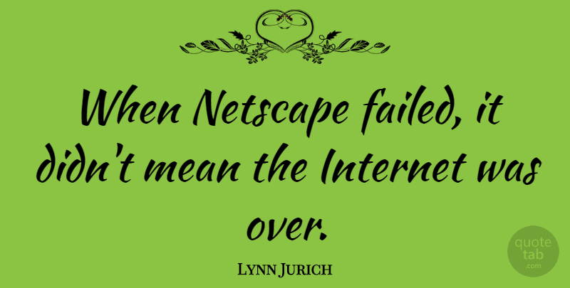 Lynn Jurich Quote About Netscape: When Netscape Failed It Didnt...