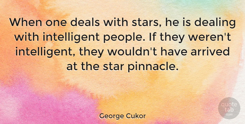 George Cukor Quote About Arrived, Deals: When One Deals With Stars...