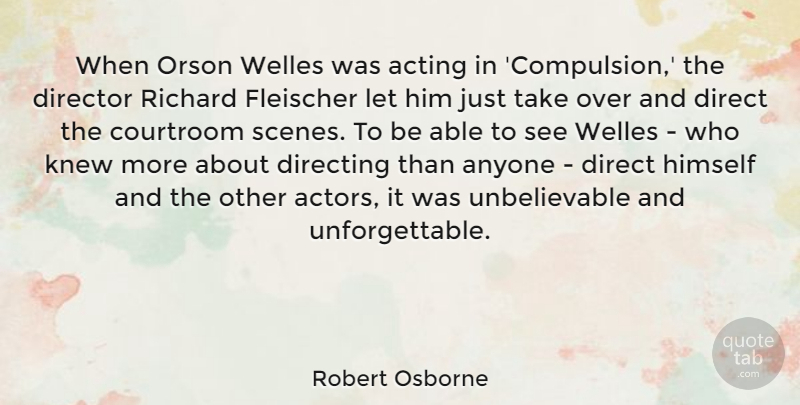 Robert Osborne Quote About Anyone, Courtroom, Directing, Knew, Richard: When Orson Welles Was Acting...