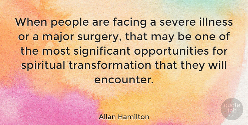 Allan Hamilton Quote About Spiritual, Opportunity, People: When People Are Facing A...