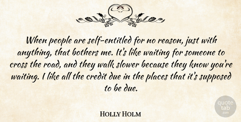 Holly Holm Quote About Bothers, Cross, Due, People, Places: When People Are Self Entitled...