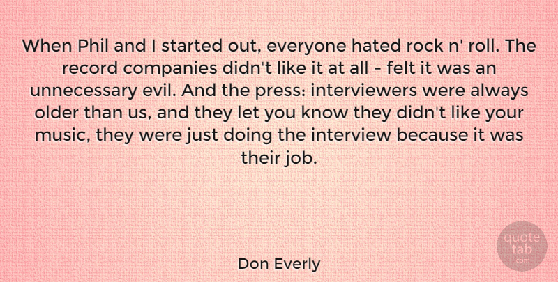 Don Everly Quote About Companies, Felt, Hated, Interview, Music: When Phil And I Started...