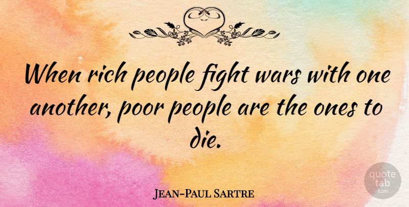 Jean Paul Sartre When Rich People Fight Wars With One Another Poor