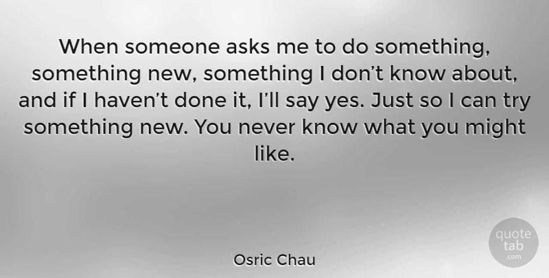 Osric Chau When Someone Asks Me To Do Something Something New