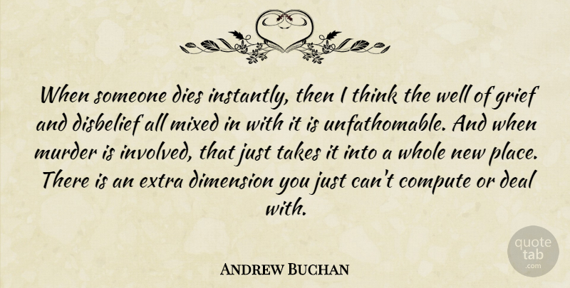Andrew Buchan Quote About Compute, Deal, Dies, Disbelief, Mixed: When Someone Dies Instantly Then...