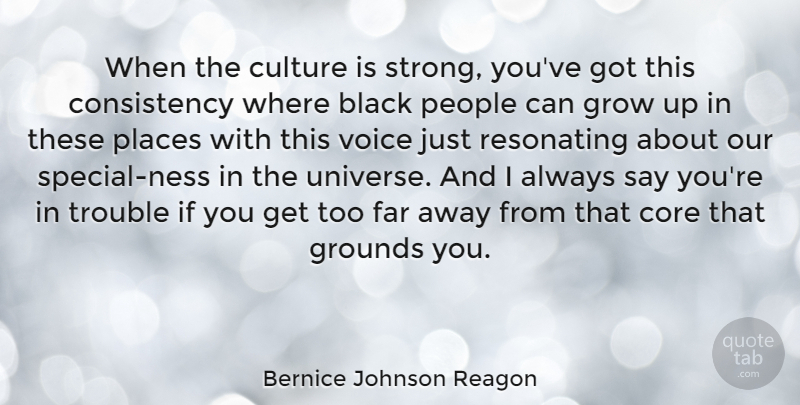 Bernice Johnson Reagon Quote About Black, Consistency, Core, Far, Grow: When The Culture Is Strong...