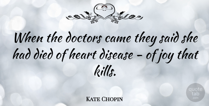 Kate Chopin Quote About American Author, Came, Died, Doctors: When The Doctors Came They...
