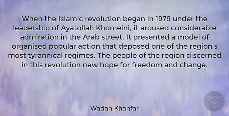 Wadah Khanfar Quote About Action, Admiration, Arab, Aroused, Began: When The Islamic Revolution Began...
