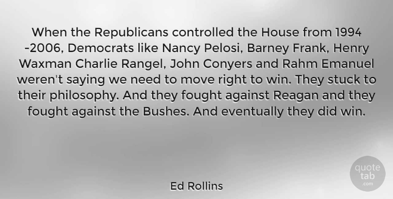 Ed Rollins Quote About Philosophy, Moving, Winning: When The Republicans Controlled The...
