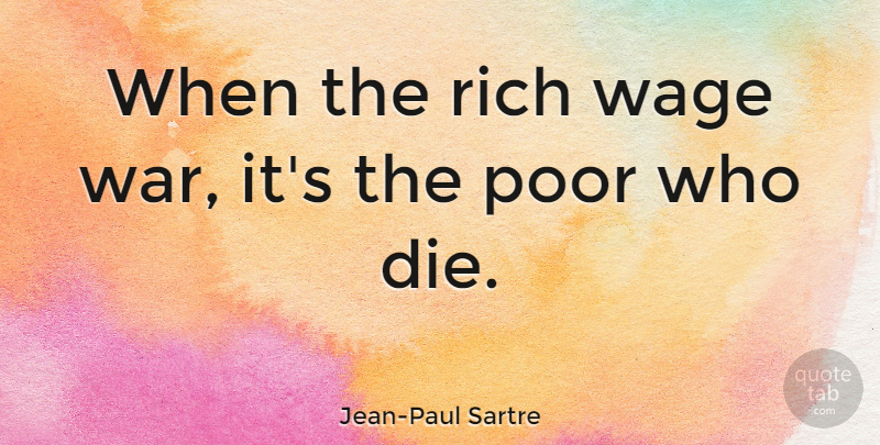 Jean Paul Sartre When The Rich Wage War Its The Poor Who