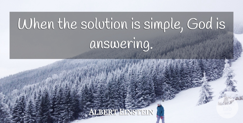 Albert Einstein Quote About Love, Life, Positive: When The Solution Is Simple...