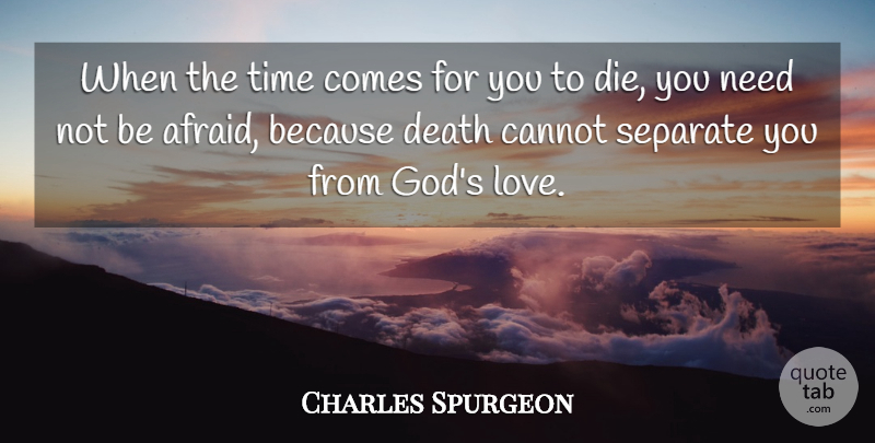 Charles Spurgeon Quote About Time, Needs, God Is Love: When The Time Comes For...