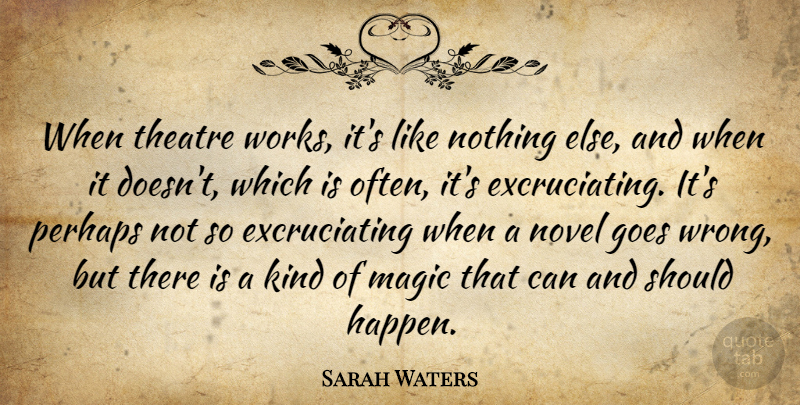 Sarah Waters Quote About Goes, Novel, Perhaps: When Theatre Works Its Like...
