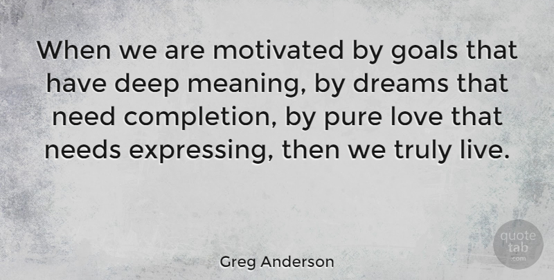 Greg Anderson Quote About American Athlete, Dreams, Goals, Love, Motivated: When We Are Motivated By...