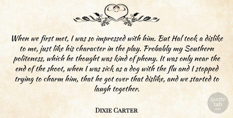 Dixie Carter When We First Met I Was So Impressed With Him But