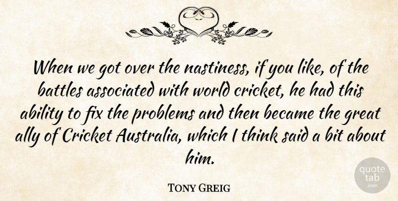 Tony Greig Quote About Ability, Ally, Associated, Battles, Became: When We Got Over The...